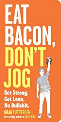 Eat Bacon, Don't Jog: Get Strong. Get Lean. No Bullshit. (English Edition)
