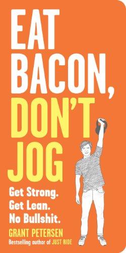 eat-bacon-dont-jog-get-strong-get-lean-no-bullshit