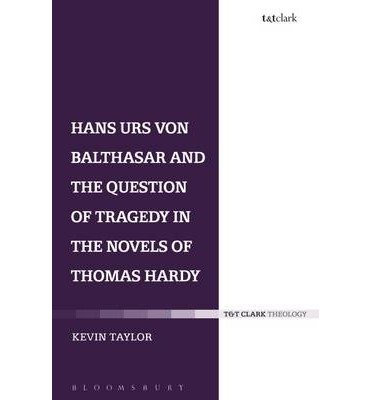 [(Hans Urs Von Balthasar and the Question of Tragedy in the Novels of Thomas Hardy)] [Author: Kevin Taylor] published on (November, 2013)
