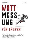 Wattmessung für Läufer: Professionell trainieren und laufen mit dem Power Meter