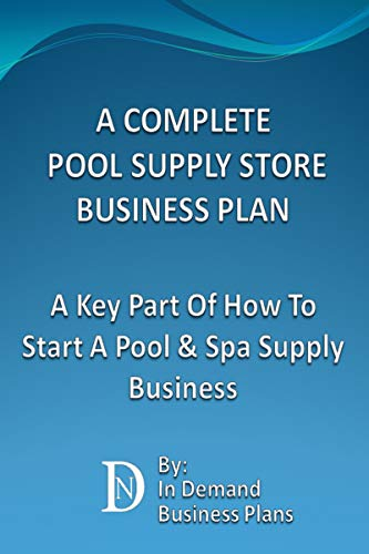 ly Store Business Plan: A Key Part Of How To Start A Pool & Spa Supply Business (English Edition) ()