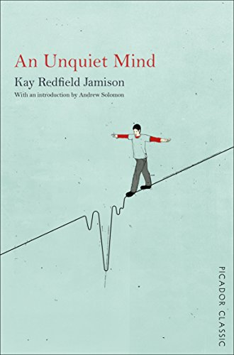 An Unquiet Mind: A Memoir of Moods and Madness (Picador Classic, Band 4)