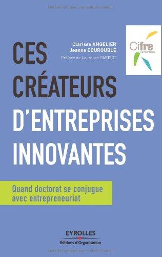 Ces créateurs d'entreprises innovantes: Quand doctorat se conjugue avec entrepreneuriat