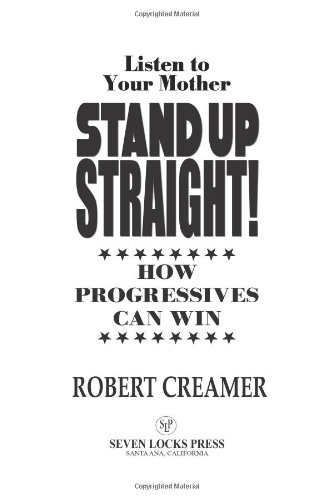 Listen to Your Mother: Stand Up Straight: How Progressives Can Win
