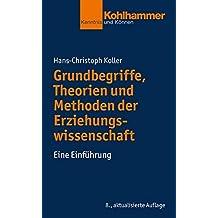 Grundbegriffe, Theorien und Methoden der Erziehungswissenschaft: Eine Einführung (Kohlhammer Kenntnis und Können)