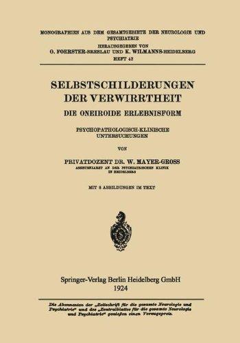 Selbstschilderungen Der Verwirrtheit: Die Oneiroide Erlebnisform Psychopathologisch-Klinische Untersuchungen (Monographien aus dem Gesamtgebiete der Neurologie und Psychiatrie) by Wilhelm Mayer-Gross (1924-01-01)