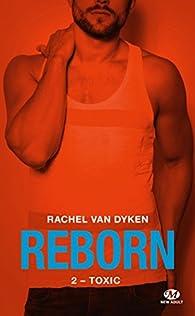 Reborn, tome 2 : Toxic par Rachel Van Dyken