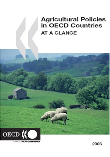 Agricultural Policies in OECD Countries: At a Glance - 2006 Edition