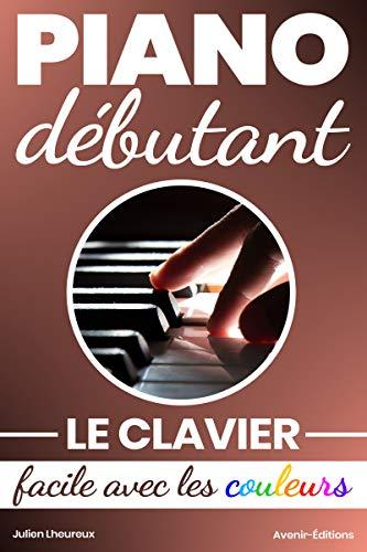 Piano Débutant. Le clavier facile avec les couleurs par Julien Lheureux