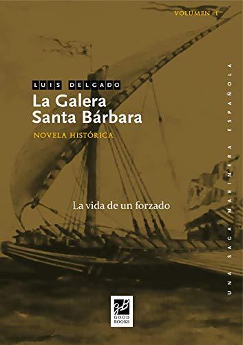 La galera Santa Bárbara: La vida de un forzado (Una saga marinera española nº 1) por Luis Delgado  Bañón