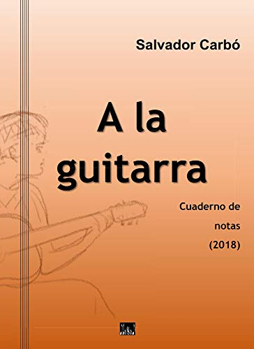 A la guitarra eBook: Salvador Carbó: Amazon.es: Tienda Kindle