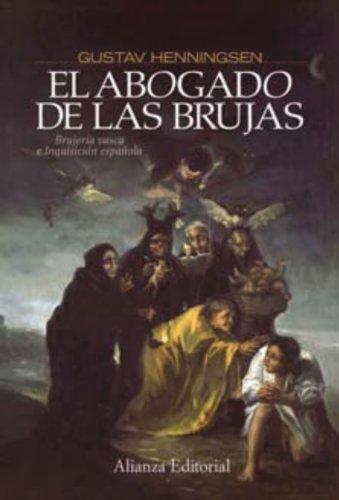El abogado de las brujas: Brujería vasca e Inquisición española (Alianza Ensayo) por Gustav Henningsen