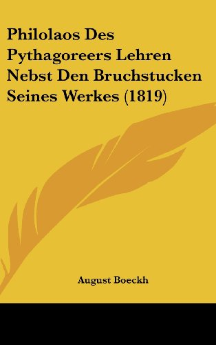 Philolaos Des Pythagoreers Lehren Nebst Den Bruchstucken Seines Werkes (1819)