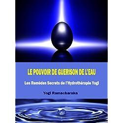 Le Pouvoir de Guérison de l'Eau - Les Remèdes Secrets de l'Hydrothérapie Yogi (traduit)