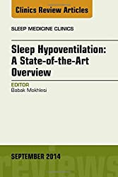 Sleep Hypoventilation: A State-of-the-Art Overview, An Issue of Sleep Medicine Clinics, 1e (The Clinics: Internal Medicine)