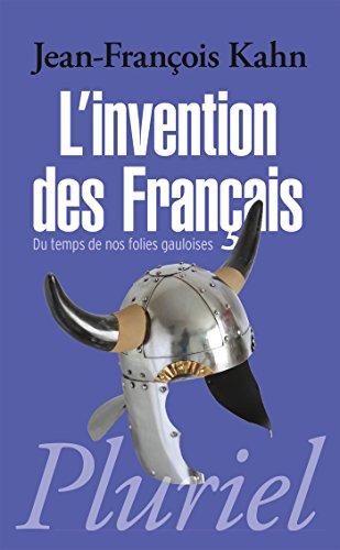 L'invention des Français: Du temps de nos folies gauloises
