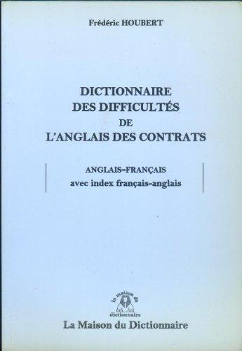 Dictionnaire des difficultés de l'anglais des contrats : anglais-français, avec index français-anglais par Frédéric Houbert
