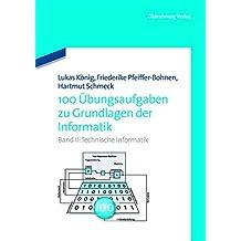 Technische Informatik (100 Übungsaufgaben zu Grundlagen der Informatik, Band 2)