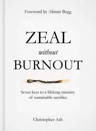 Zeal without Burnout by Christopher Ash (2016-03-01)