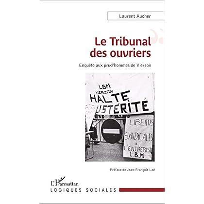 Le Tribunal des ouvriers: Enquête aux prud'hommes de Vierzon (Logiques sociales)