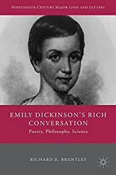 Emily Dickinson's Rich Conversation: Poetry, Philosophy, Science (Nineteenth-Century Major Lives and Letters) by Richard E. Brantley (2015-10-01)