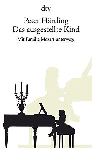 Das ausgestellte Kind : Mit Familie Mozart unterwegs