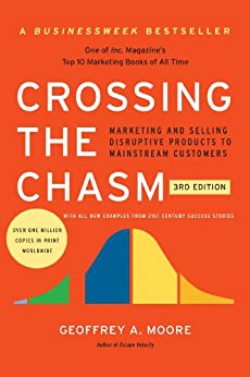 Crossing the Chasm, 3rd Edition: Marketing and Selling Disruptive Products to Mainstream Customers (Collins Business Essentials) von [Moore, Geoffrey A.]