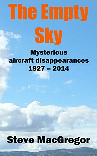 The Empty Sky: Mysterious aircraft disappearances, 1927 - 2014 ...