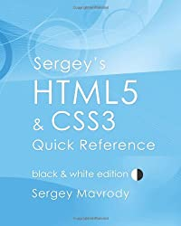 Sergey's Html5 & Css3 Quick Reference: Black & White Edition