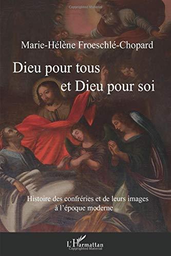 Dieu pour tous et Dieu pour soi : Histoire des confréries et de leurs images à l'époque moderne
