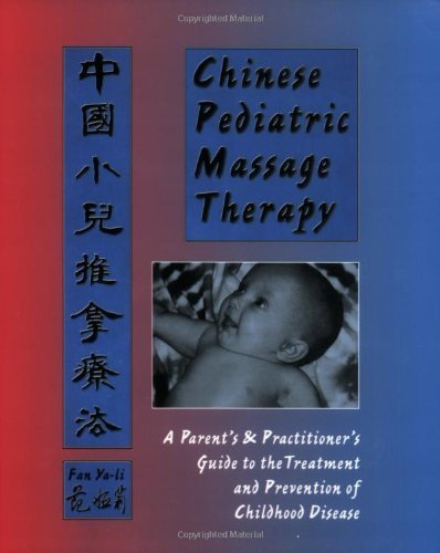 Chinese Pediatric Massage Therapy: A Parent's and Practitioner's Guide to the Treatment and Prevention of Childhood Disease by Fan Ya-Li (1999-03-01)