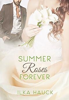 Summerroses Forever (Roses of Louisville Reihe 4) von [Hauck, Ilka]