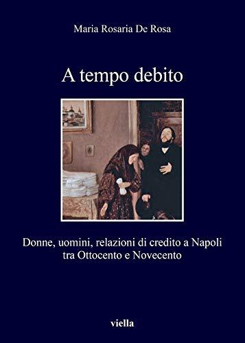 A tempo debito: Donne, uomini, relazioni di credito a Napoli tra Ottocento e Novecento (Italian Edition)