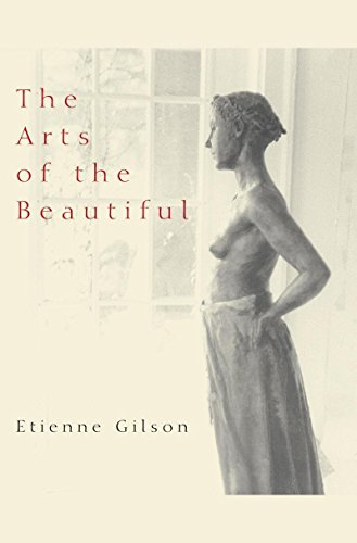 The Arts of the Beautiful (Scholarly Series) por Etienne Gilson
