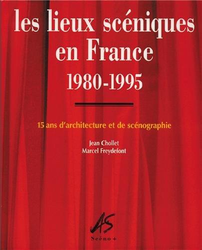 Les lieux scéniques en France 1980-1995 : 15 ans d'architecture et de scénographie