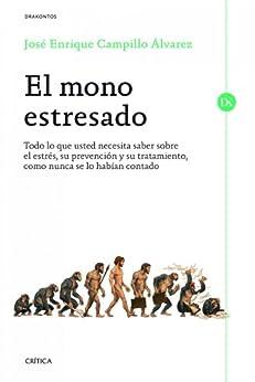 El mono estresado: Todo lo que usted necesita saber sobre el estrés, su prevención y su tratamiento, como nunca se lo habían contado de [Álvarez, José Enrique Campillo]