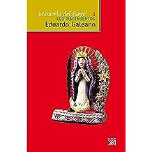 Memoria del fuego, vol. 1. Los nacimientos (Biblioteca Eduardo Galeano)