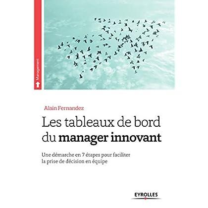 Les tableaux de bord du manager innovant: Une démarche en 7 étapes pour faciliter la prise de décision en équipe (Management)