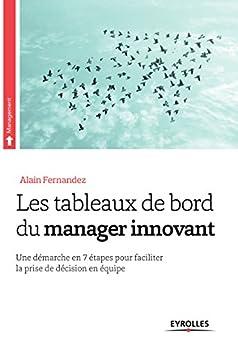 Les tableaux de bord du manager innovant: Une démarche en 7 étapes pour faciliter la prise de décision en équipe (Management) par [Fernandez, Alain]
