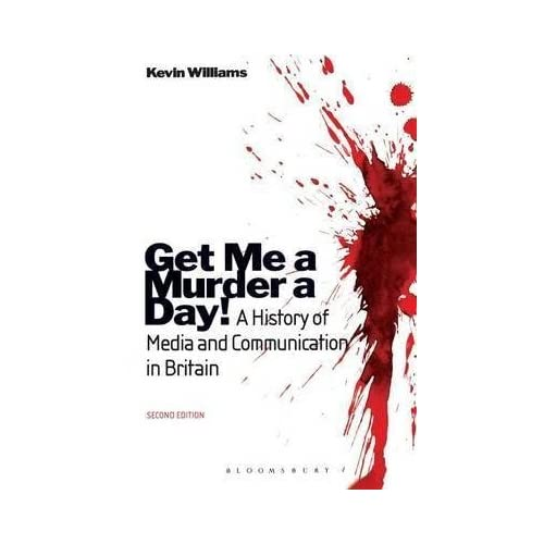 [(Get Me a Murder a Day! : A History of Media and Communication in Britain)] [By (author) Kevin Williams] published on (February, 2010)