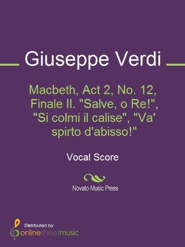 (Macbeth, Act 2, No. 12, Finale II. Salve, o Re!, Si colmi il calise, Va' spirto d'abisso! (English Edition))