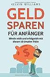 GELD SPAREN FÜR ANFÄNGER: Werde reich und erfolgreich mit diesen 10 simplen Tricks