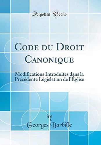 Code Du Droit Canonique: Modifications Introduites Dans La Précédente Législation de l'Église (Classic Reprint) par  Georges Barbille