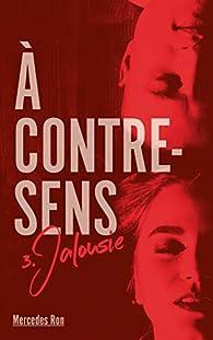 A contre-sens, tome 3 : Jalousie par Mercedes Ron