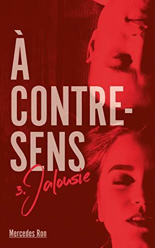 A contre sens - Tome 3 - Jalousie (À contre-sens) par Mercedes Ron