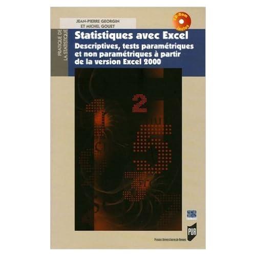 Statistiques avec Excel : Descriptives, tests paramétriques et non paramétriques à partir de la version Excel 2000 (1Cédérom) de Jean-Pierre Georgin,Michel Gouet ( 8 septembre 2005 )