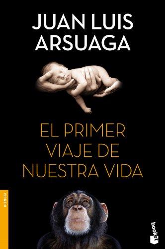 El primer viaje de nuestra vida (Divulgación. Ciencia) por Juan Luis Arsuaga