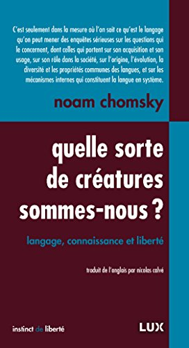 Quelle sorte de créatures sommes-nous?: Langage, connaissance et liberté (Instinct de liberté t. 30)