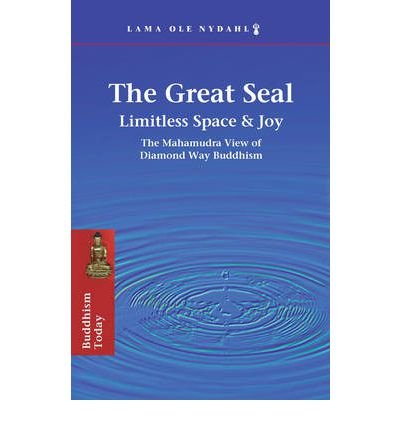 The Great Seal: Limitless Space & Joy: the Mahamudra View of Diamond Way Buddhism (Paperback) - Common