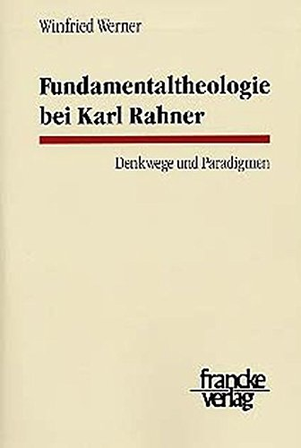 Fundamentaltheologie bei Karl Rahner: Denkwege und Paradigmen (Tübinger Studien zur Theologie und Philosophie)